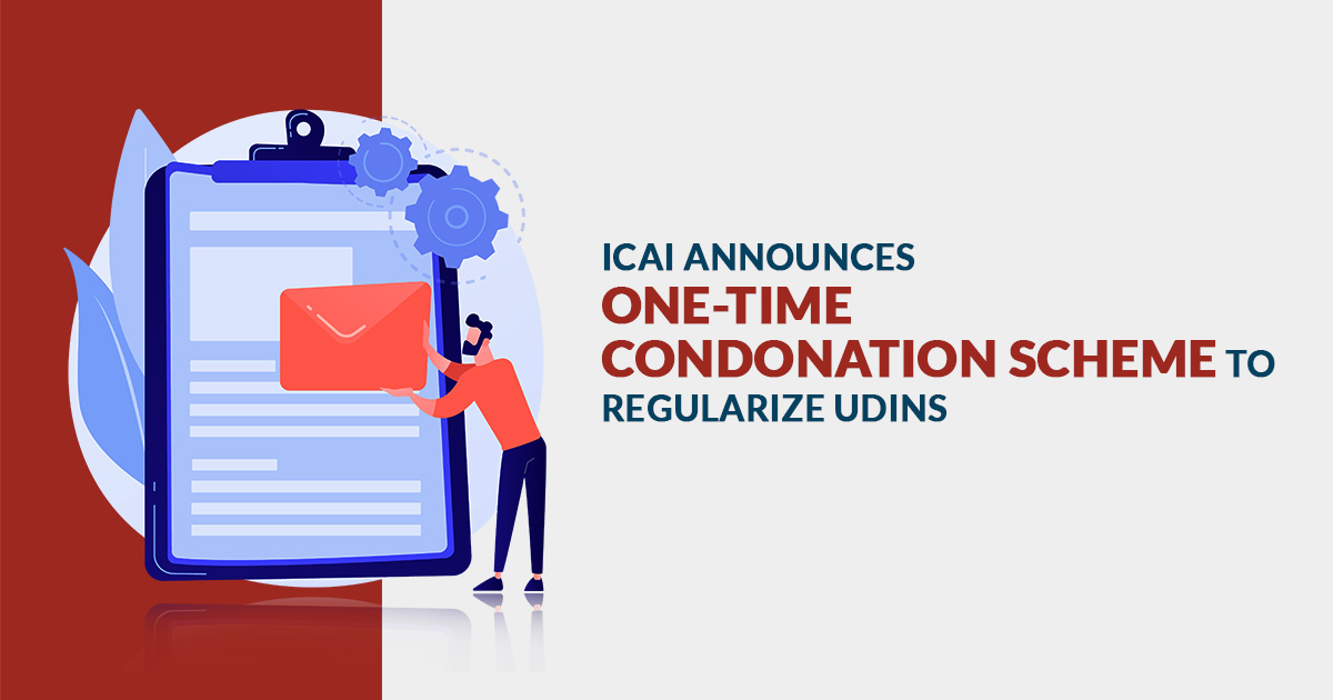 ICAI announces One-time Condonation Scheme to regularize UDINs