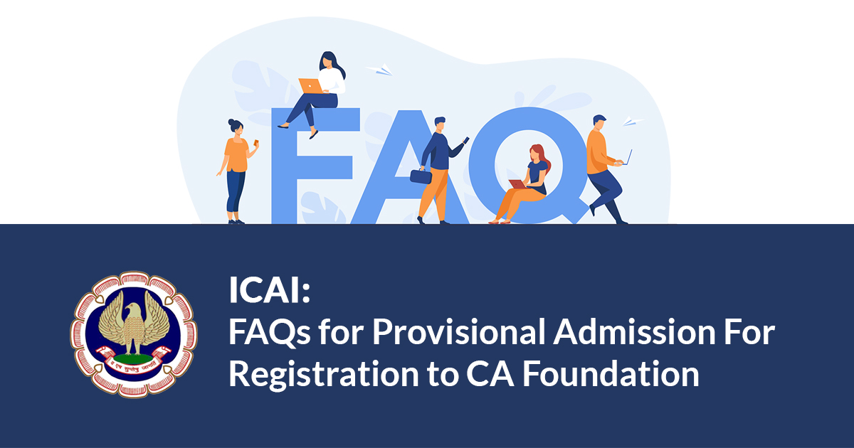 ICAI: FAQs for Provisional Admission For Registration to CA Foundation
