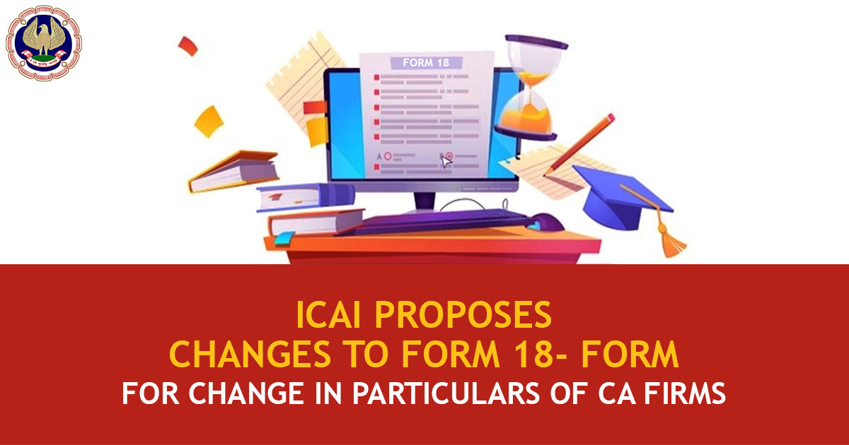 ICAI Proposes Changes to form-18 Form for Change in Particulars of CA Firms