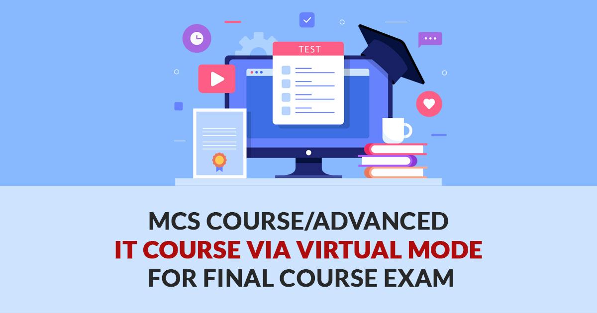 MCS Course/Advanced IT Course via Virtual Mode for Final course Exam