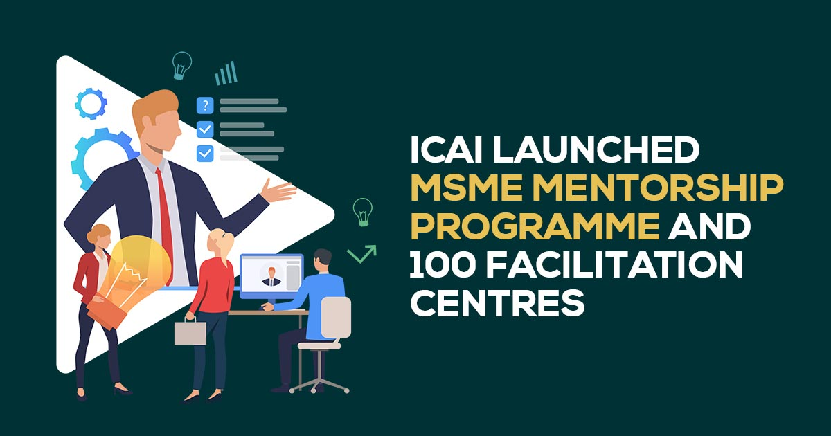 ICAI launched MSME Mentorship Programme and 100 Facilitation Centres