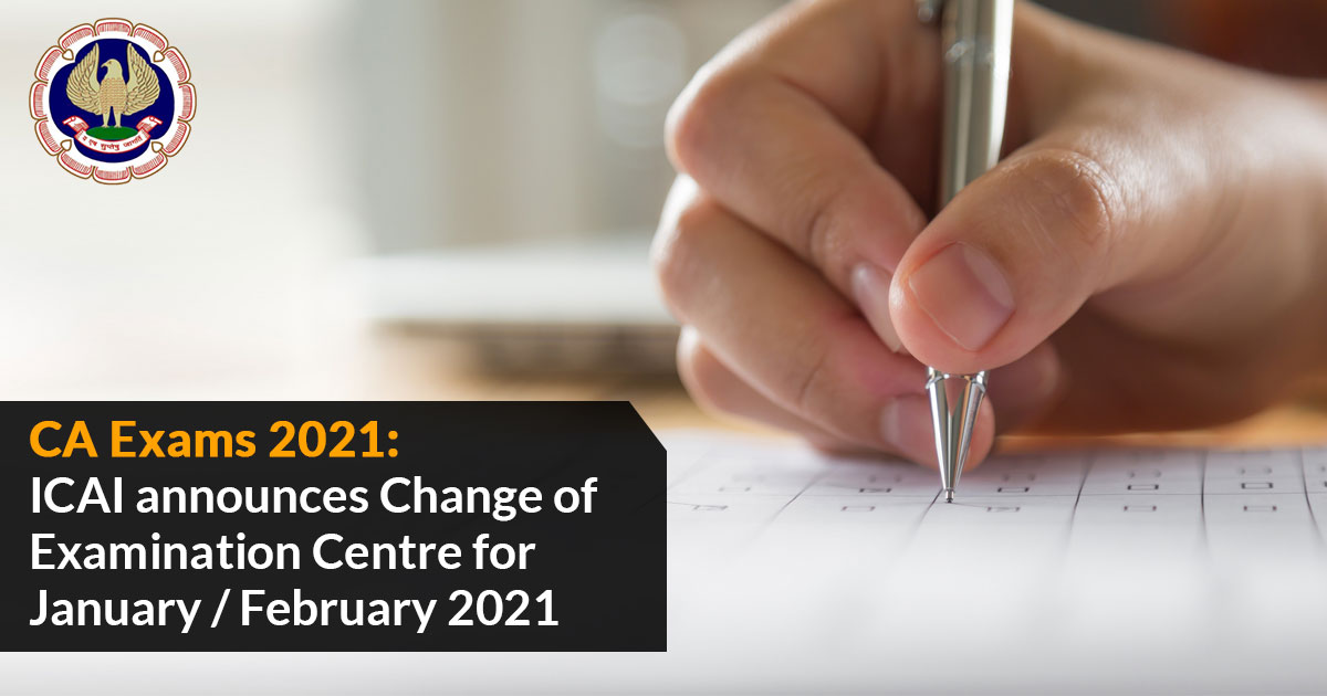 ICAI Change of Examination Centre for January / February 2021