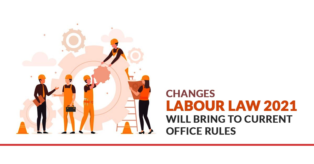 Changes Labour Law rules 2021