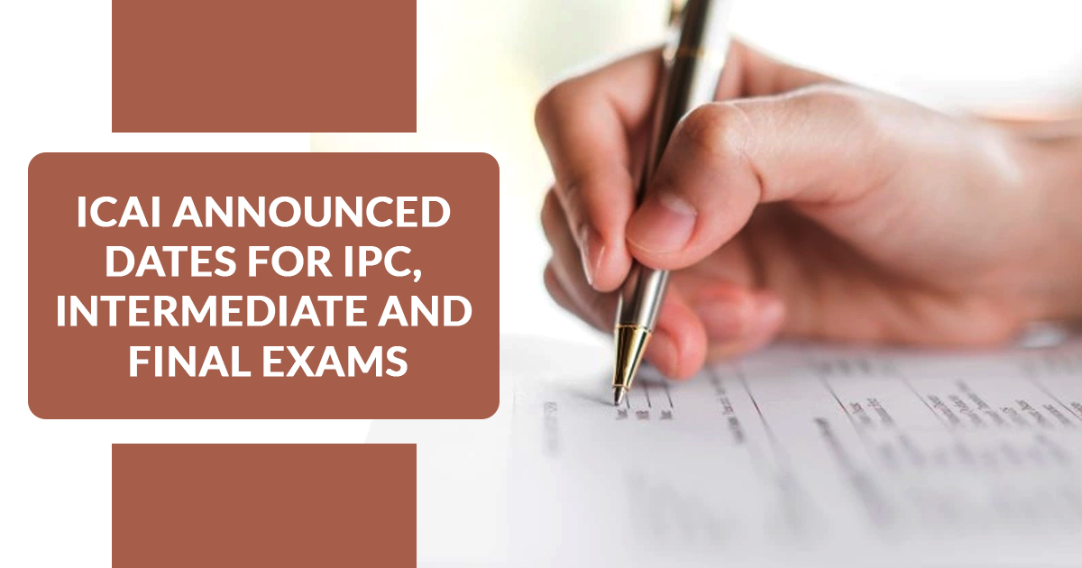 ICAI Announced Dates for IPC, Intermediate and Final Exams