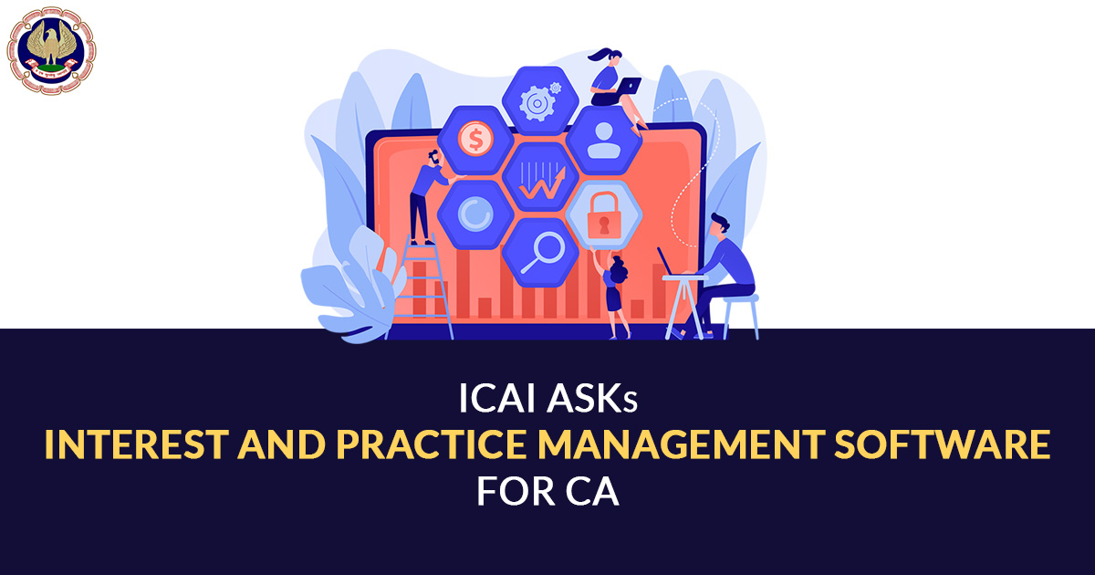 ICAI Asks Interest and Practice Management Software for CA