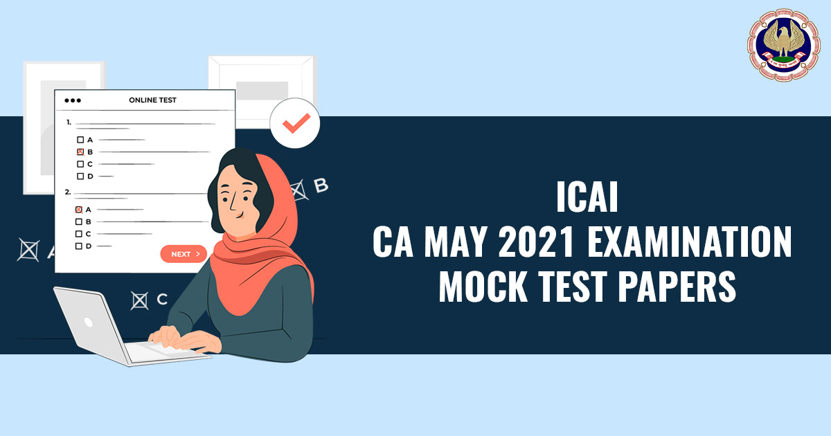 ICAI May 2021 Exam Mock Test Papers