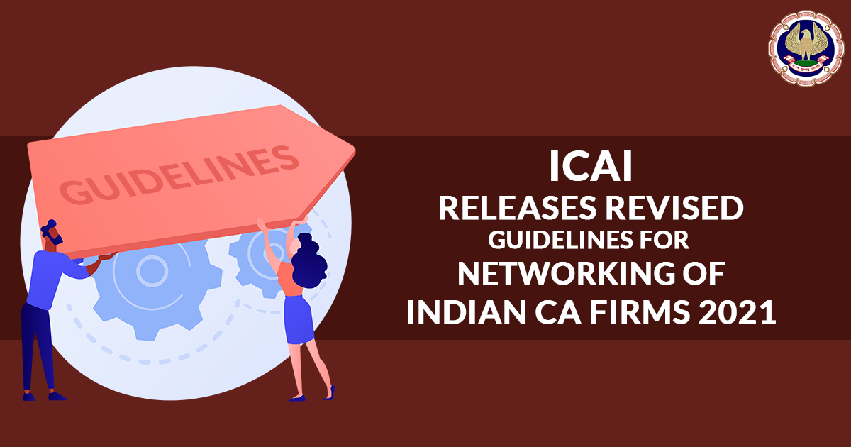 ICAI Releases Revised Guidelines for Networking of Indian CA firms 2021