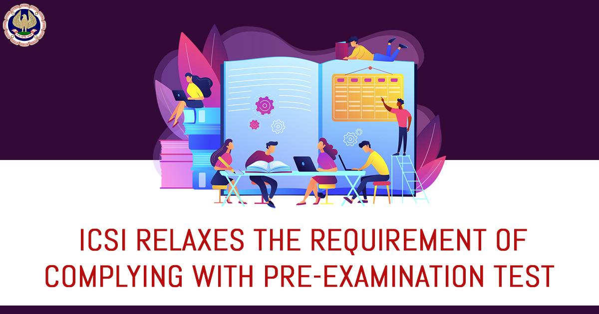 ICSI Relaxes The Requirement of Complying with Pre-Examination Test