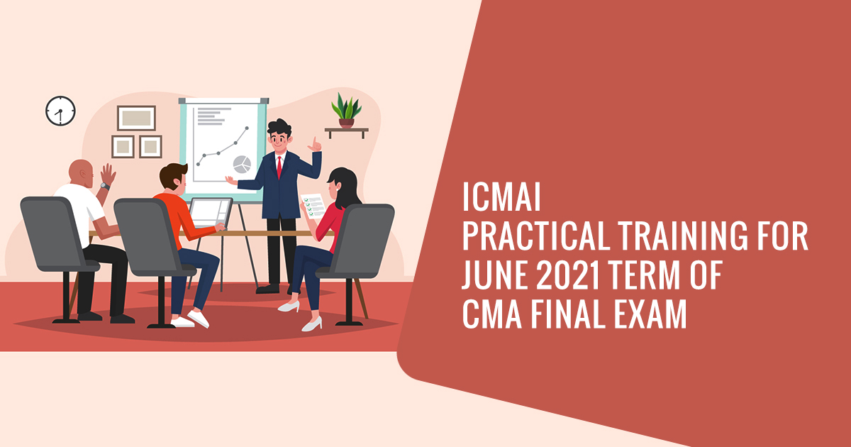 ICMAI Practical Training for June 2021 Term of CMA Final Exam