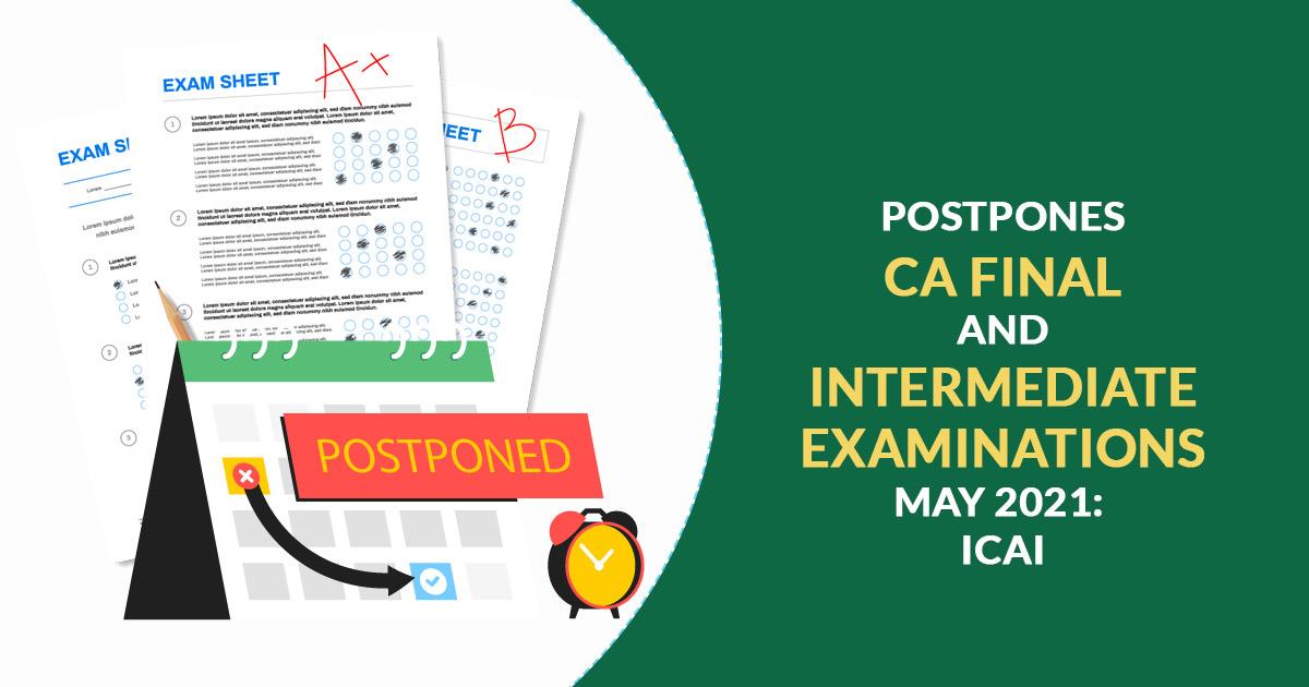 Postpones CA Final and Intermediate Examinations  May 2021: ICAI