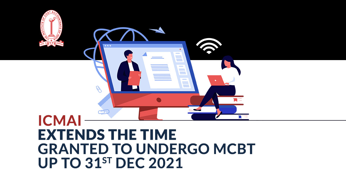 ICMAI Extends the Time Granted to Undergo MCBT up to 31st Dec 2021