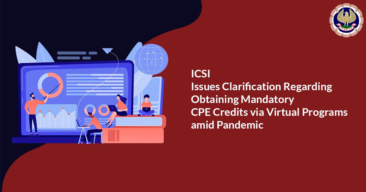 ICSI issues Clarification Regarding Obtaining Mandatory CPE Credits via Virtual Programs amid Pandemic