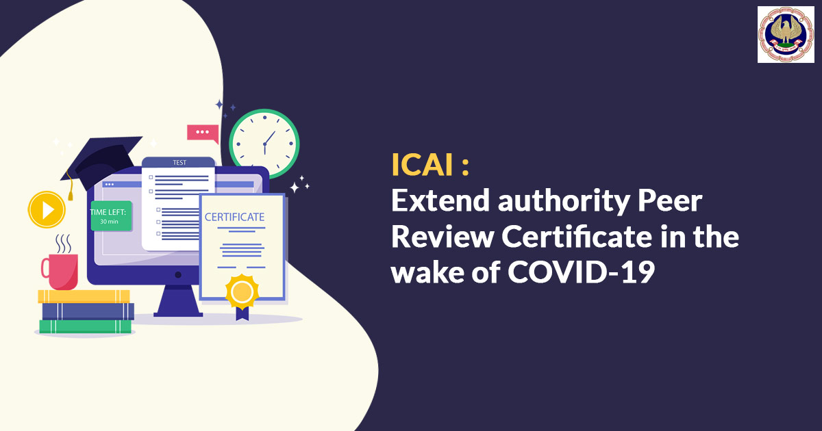 ICAI : Extend authority Peer Review Certificate in the wake of COVID