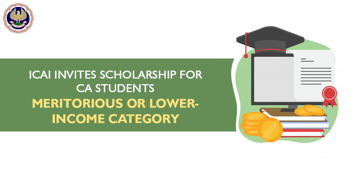 ICAI Invites Scholarship for CA Students -Meritorious or Lower-Income Category