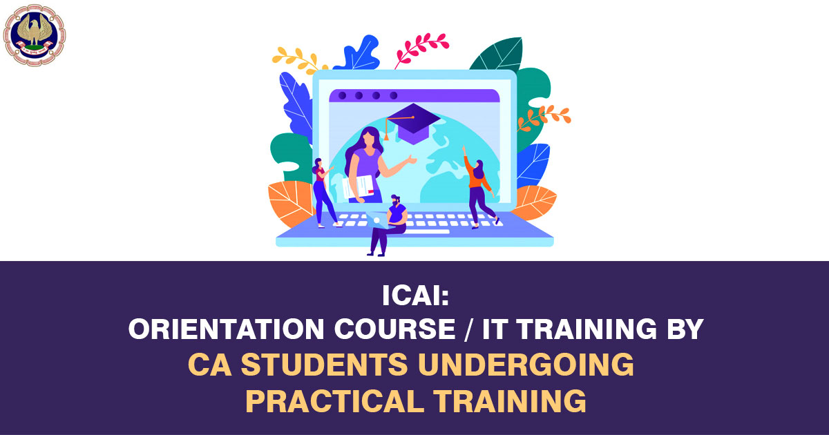 ICAI: Orientation Course / IT Training by CA Students undergoing Practical Training