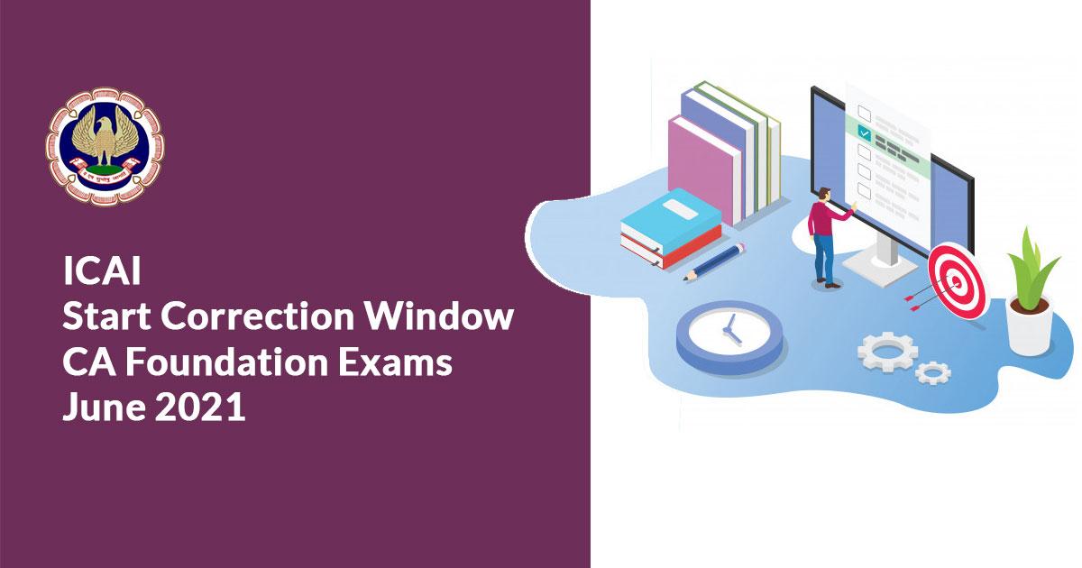 ICAI Start Correction Window CA Foundation Exams June 2021