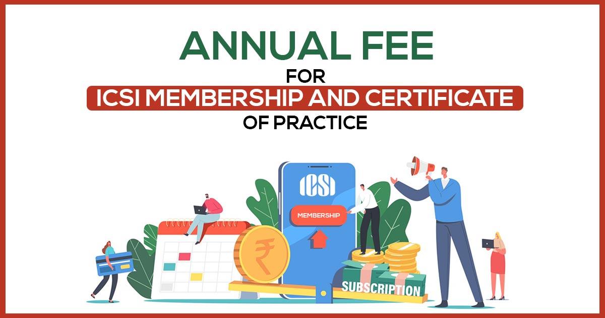 ICSI: Annual Membership Fee and Certificate of practice (CoP) Fee