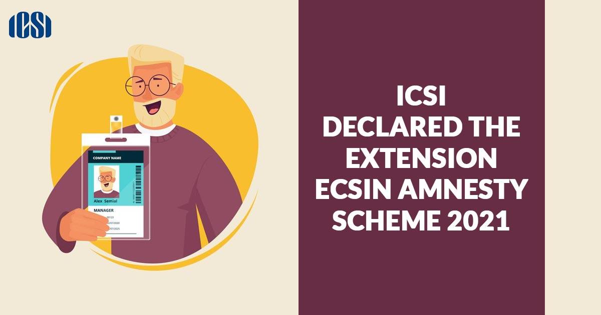 ICSI Declared the extension eCSIN Amnesty Scheme 2021