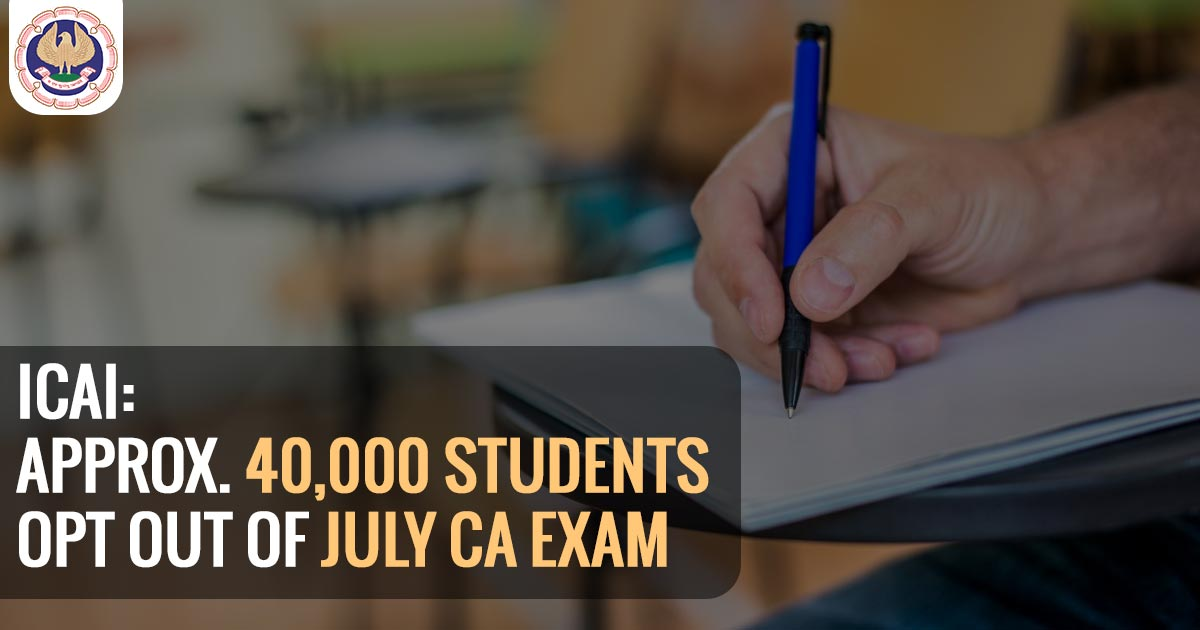 ICAI: Approx. 40,000 Students Opt Out of July CA Exam