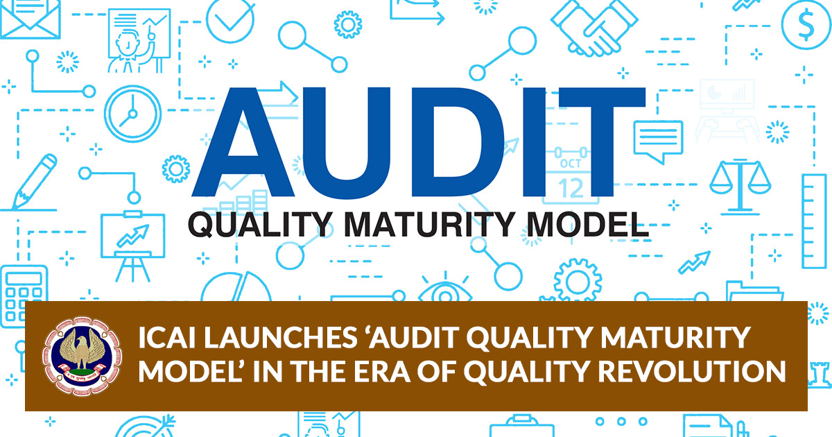 ICAI Launches 'Audit Quality Maturity Model' in the Era  of Quality Revolution