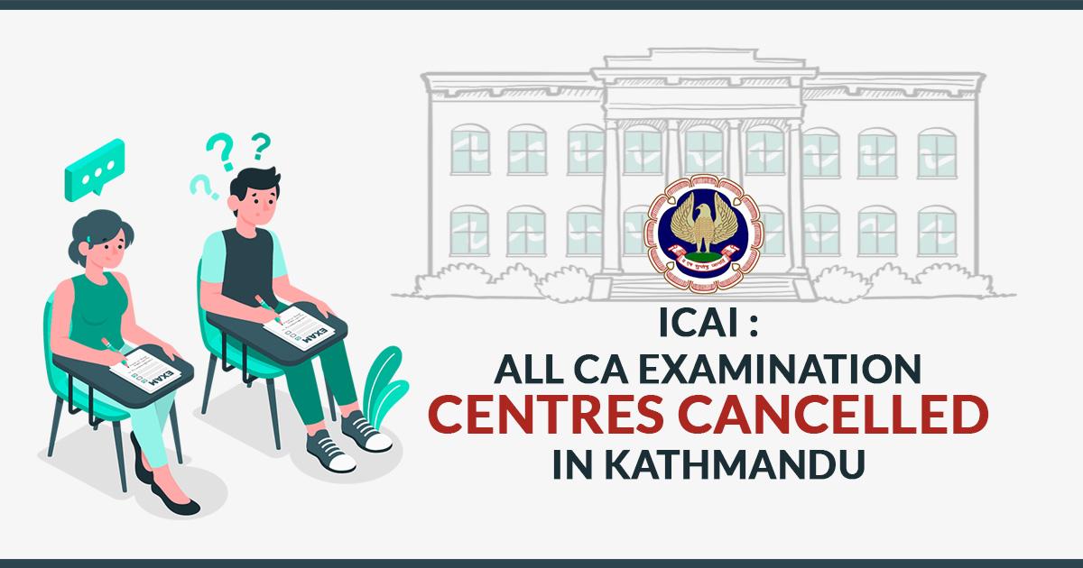 ICAI CA Exam Centres cancelled Kathmandu