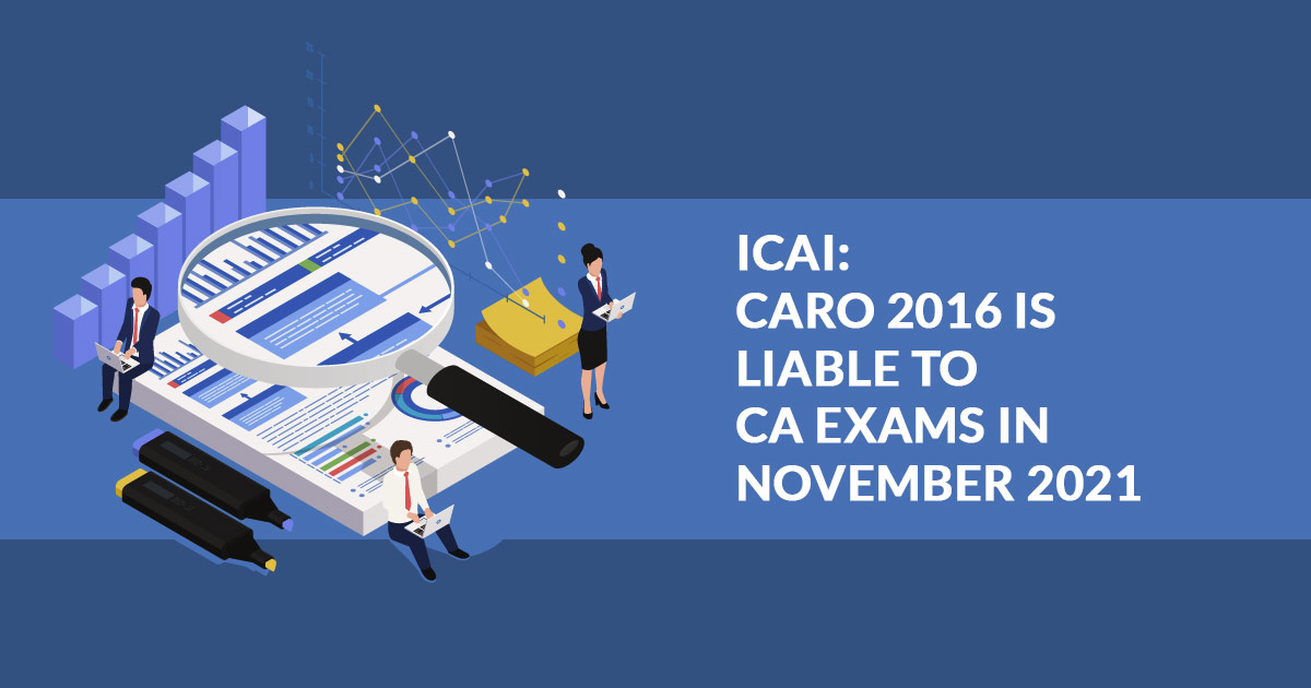 ICAI: CARO 2016 is Liable to CA exams in November 2021