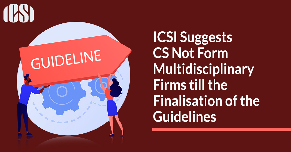 ICSI Suggests CS Not Form Multidisciplinary Firms till the Finalisation of the Guidelines