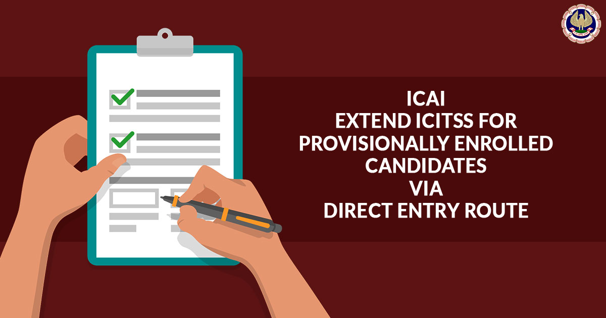 ICAI Extend ICITSS (ITT and OC) for Provisionally Enrolled Candidates via Direct Entry Route