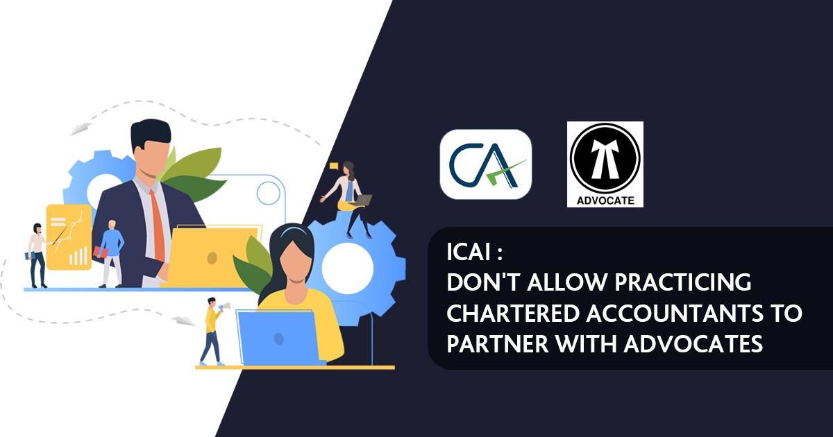 ICAI : Don't Allow Practicing Chartered Accountants to Partner with Advocates