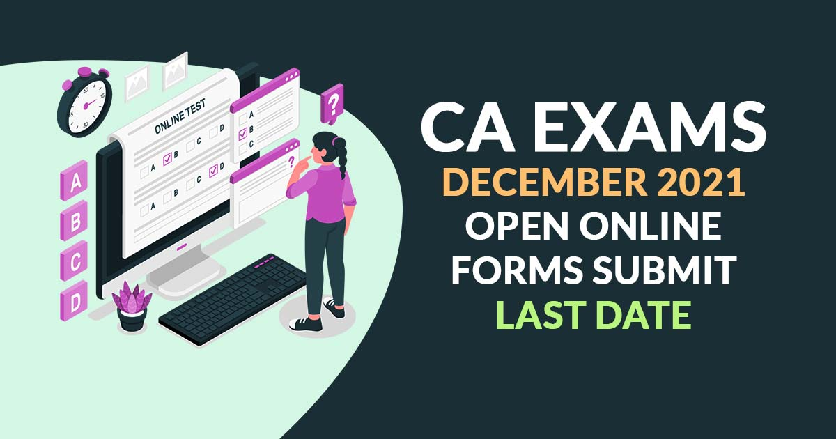 CA Exams December 2021 Open Online Forms Submit Last Date